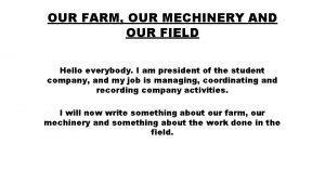 OUR FARM OUR MECHINERY AND OUR FIELD Hello