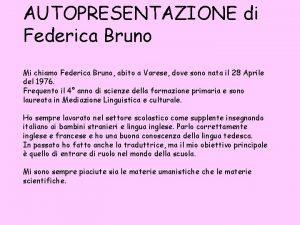 AUTOPRESENTAZIONE di Federica Bruno Mi chiamo Federica Bruno