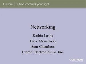Networking Kathie Leslie Dave Menachery Sam Chambers Lutron