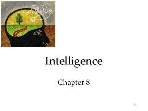 Intelligence Chapter 8 1 What is Intelligence Intelligence