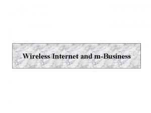 Wireless Internet and mBusiness Introduction Wireless technology turns