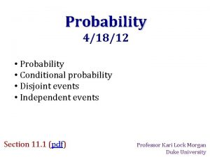 Probability 41812 Probability Conditional probability Disjoint events Independent