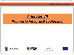Plan dziaania na 2009 rok Priorytet VII Promocja