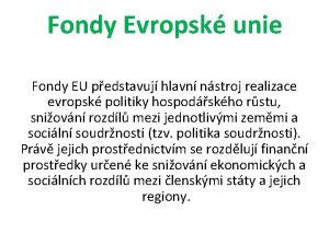 Fondy Evropsk unie Fondy EU pedstavuj hlavn nstroj