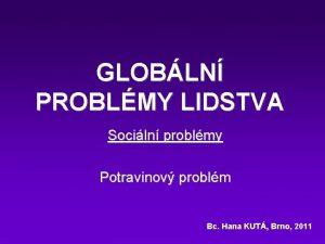GLOBLN PROBLMY LIDSTVA Sociln problmy Potravinov problm Bc