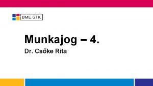 Munkajog 4 Dr Cske Rita A mai s