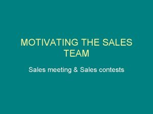 MOTIVATING THE SALES TEAM Sales meeting Sales contests