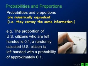 Probabilities and Proportions Probabilities and proportions are numerically
