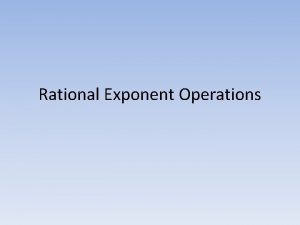 Rational Exponent Operations Exponent Rules Copyright 2013 Lynda