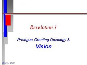 Revelation 1 PrologueGreetingDoxology Vision Becoming Closer The revelation
