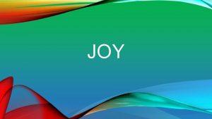JOY JOY The words joy joyful gladness rejoice