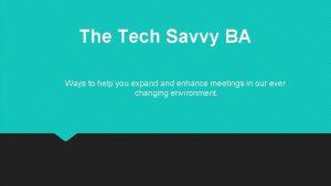 The Tech Savvy BA Ways to help you