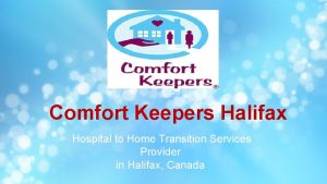 Comfort Keepers Halifax Hospital to Home Transition Services