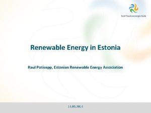 Renewable Energy in Estonia Raul Potisepp Estonian Renewable