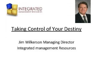 Taking Control of Your Destiny Jim Wilkerson Managing