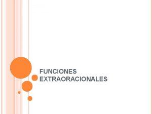 FUNCIONES EXTRAORACIONALES Se trata de las funciones de