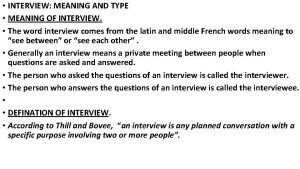 INTERVIEW MEANING AND TYPE MEANING OF INTERVIEW The