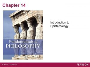 Chapter 14 Introduction to Epistemology Knowledge Opinion and