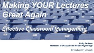 Making YOUR Lectures Great Again Effective Classroom Management
