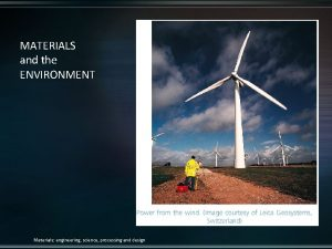 MATERIALS and the ENVIRONMENT Materials engineering science processing