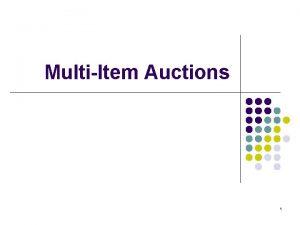 MultiItem Auctions 1 MultiItem Auctions l Many auctions