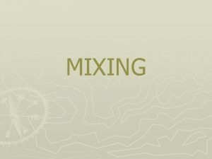 MIXING CHARACTERISTICS OF MIXTURES 1 Mixing is the