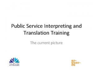 Public Service Interpreting and Translation Training The current