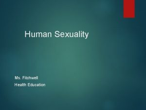 Human Sexuality Ms Fitchwell Health Education Human Sexuality