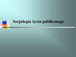 Socjologia ycia publicznego Socjologia ycia publicznego to specjalno