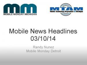 Mobile News Headlines 031014 Randy Nunez Mobile Monday