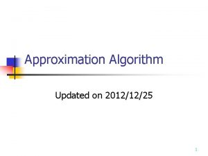 Approximation Algorithm Updated on 20121225 1 Approximation Algorithm
