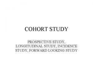 COHORT STUDY PROSPECTIVE STUDY LONGITUDINAL STUDY INCIDENCE STUDY