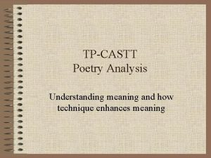 TPCASTT Poetry Analysis Understanding meaning and how technique