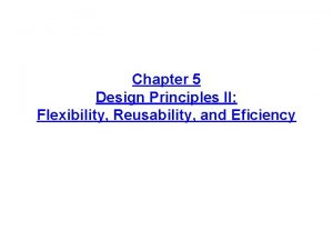 Chapter 5 Design Principles II Flexibility Reusability and