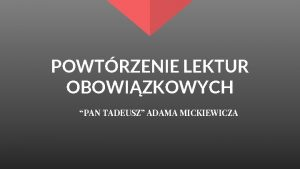 POWTRZENIE LEKTUR OBOWIZKOWYCH PAN TADEUSZ ADAMA MICKIEWICZA DZIEO