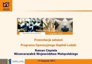 Prezentacja zaoe Programu Operacyjnego Kapita Ludzki Roman Ciepiela