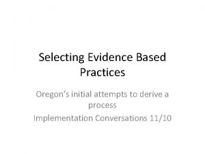 Selecting Evidence Based Practices Oregons initial attempts to