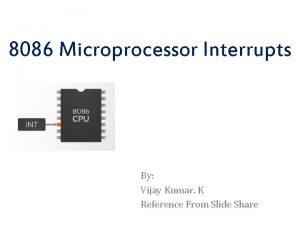 8086 Microprocessor Interrupts By Vijay Kumar K Reference