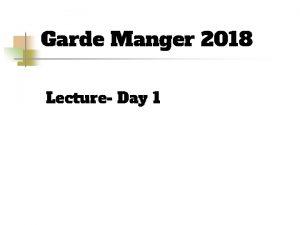 Garde Manger 2018 Lecture Day 1 Garde Manger