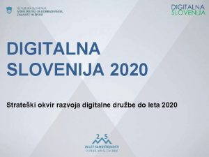 DIGITALNA SLOVENIJA 2020 Strateki okvir razvoja digitalne drube