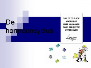 De hormooncyclus Cyclus n Een cyclus is een
