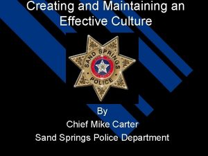 Creating and Maintaining an Effective Culture By Chief