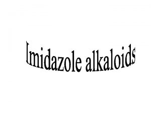 Imidazole Alkaloid Biosynthetic origin Examples Pilocarpine Botanical sours