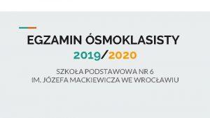 EGZAMIN SMOKLASISTY 20192020 SZKOA PODSTAWOWA NR 6 IM