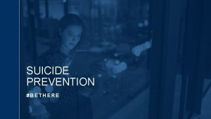 SUICIDE PREVENTION BETHERE BETHERE TO HELP PREVENT SUICIDE