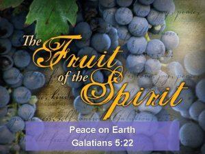 Peace on Earth Galatians 5 22 Galatians 5