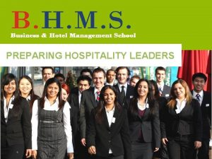 PREPARING HOSPITALITY LEADERS PREPARING HOSPITALITY LEADERS BHMS B