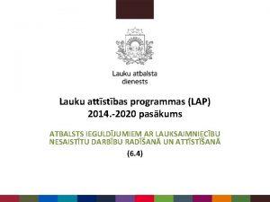 Lauku attstbas programmas LAP 2014 2020 paskums ATBALSTS