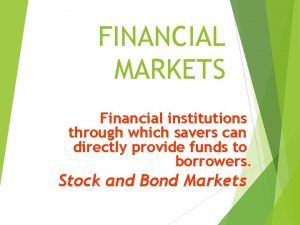 FINANCIAL MARKETS Financial institutions through which savers can