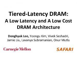 TieredLatency DRAM A Low Latency and A Low